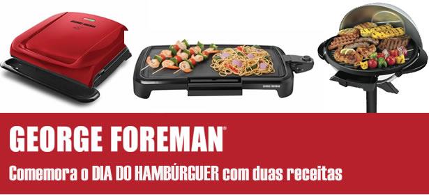 George Foreman Grill comemora o dia do hambúrguer com duas receitas